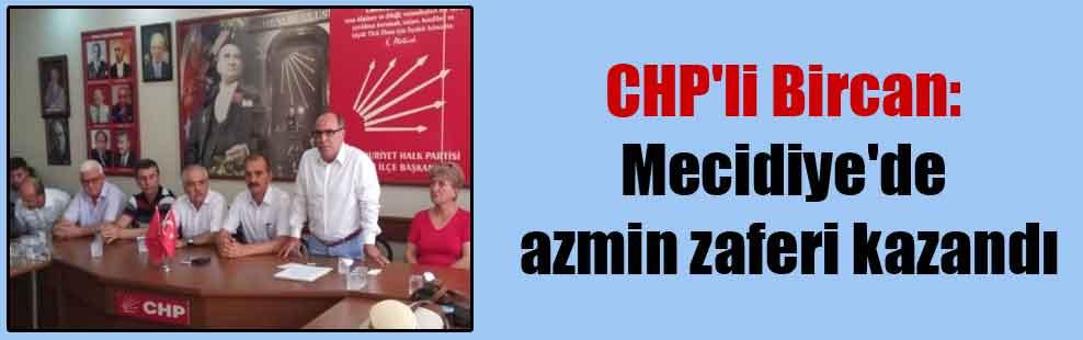 CHP'li Bircan: Mecidiye'de azmin zaferi kazandı