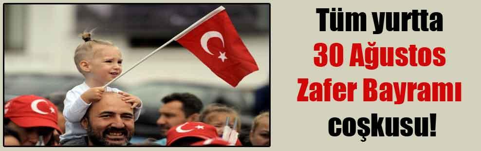 Tüm yurtta 30 Ağustos Zafer Bayramı coşkusu!