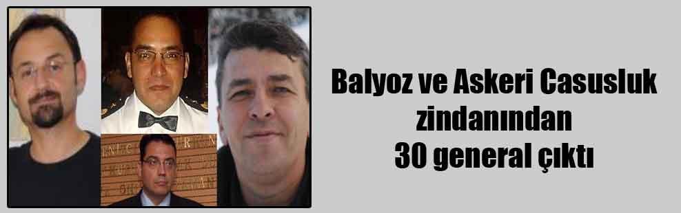 Balyoz ve Askeri Casusluk zindanından 30 general çıktı