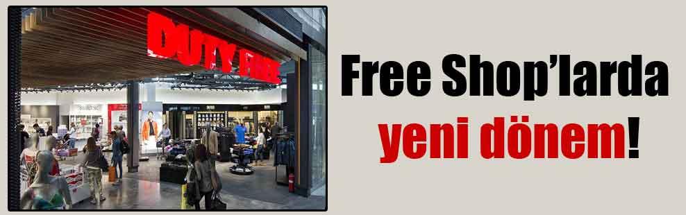 Free Shop'larda yeni dönem!