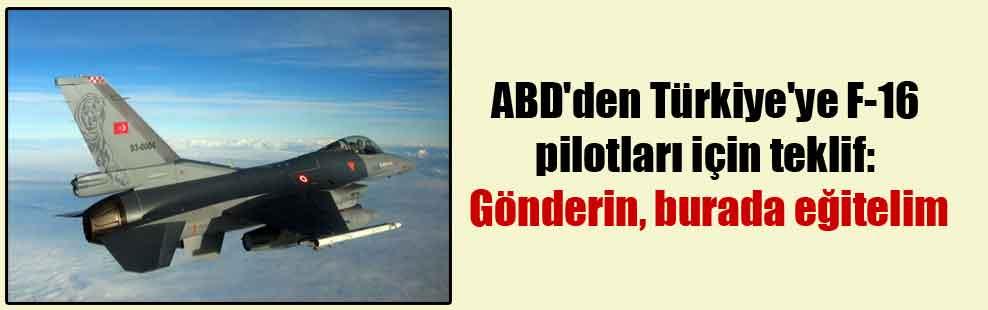 ABD'den Türkiye'ye F-16 pilotları için teklif: Gönderin, burada eğitelim