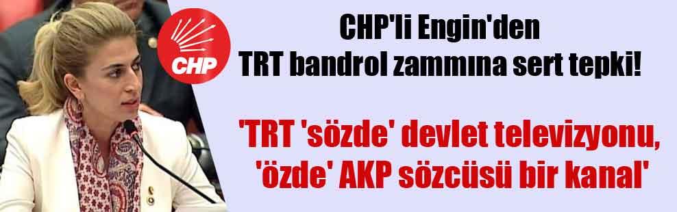 CHP'li Engin'den TRT bandrol zammına sert tepki!