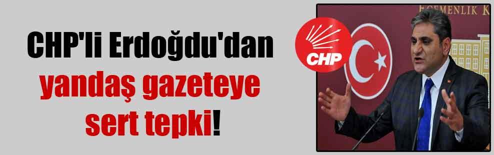 CHP'li Erdoğdu'dan yandaş gazeteye sert tepki!