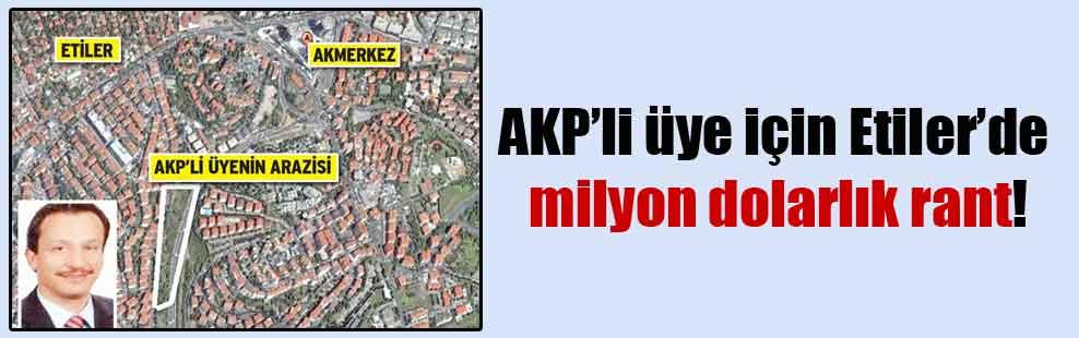 AKP'li üye için Etiler'de milyon dolarlık rant!