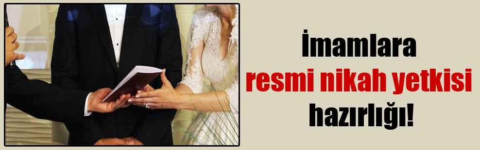 İmamlara resmi nikah yetkisi hazırlığı!