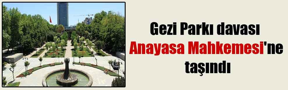 Gezi Parkı davası Anayasa Mahkemesi'ne taşındı