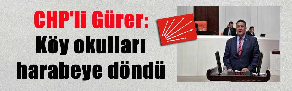 CHP'li Gürer: Köy okulları harabeye döndü