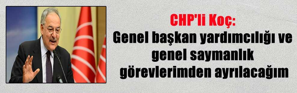 CHP'li Koç: Genel başkan yardımcılığı ve genel saymanlık görevlerimden ayrılacağım
