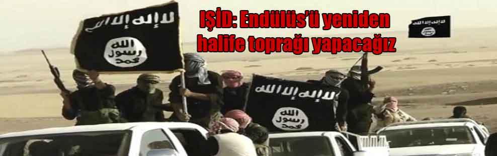 IŞİD: Endülüs'ü yeniden halife toprağı yapacağız