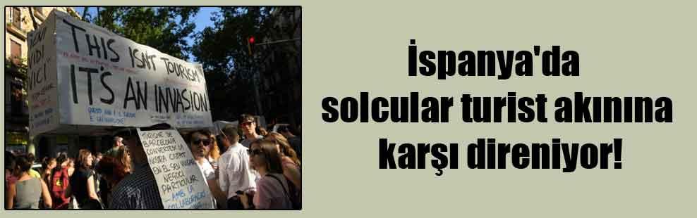 İspanya'da solcular turist akınına karşı direniyor!