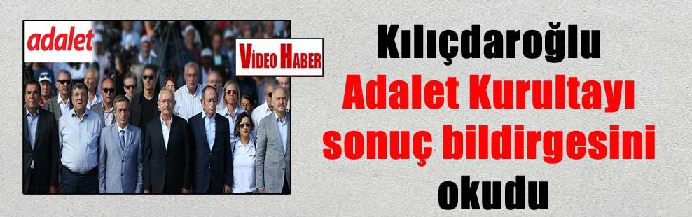 Kılıçdaroğlu Adalet Kurultayı sonuç bildirgesini okudu