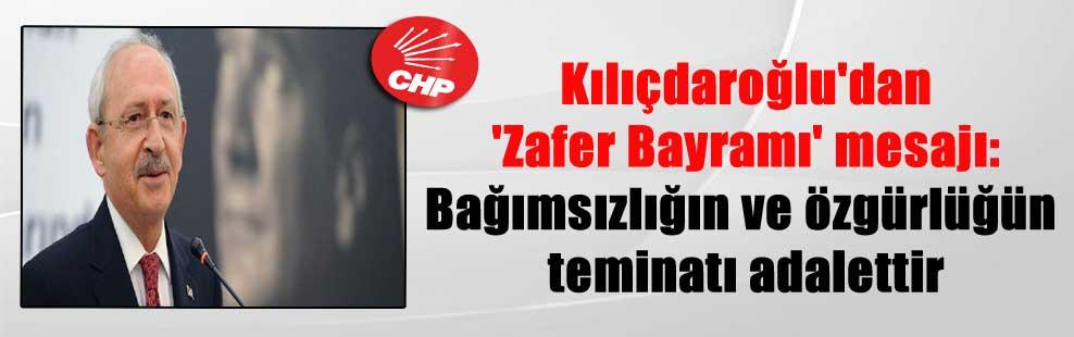 Kılıçdaroğlu'dan 'Zafer Bayramı' mesajı: Bağımsızlığın ve özgürlüğün teminatı adalettir