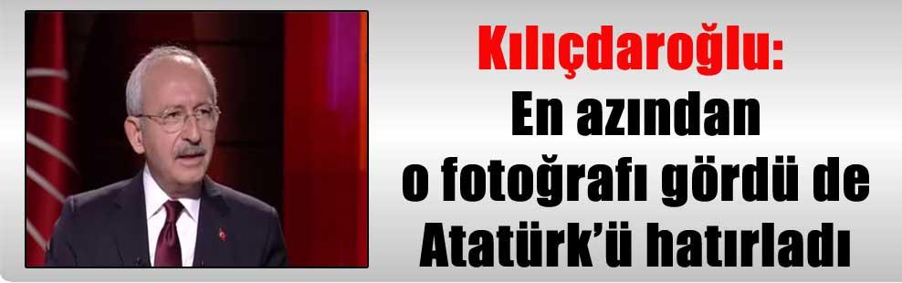 Kılıçdaroğlu: En azından o fotoğrafı gördü de Atatürk'ü hatırladı