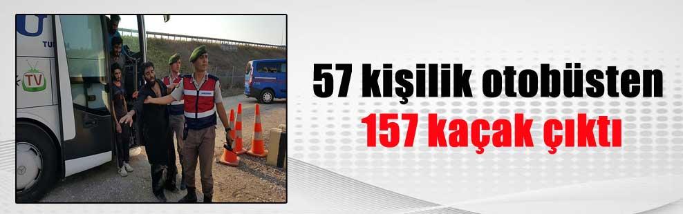 57 kişilik otobüsten 157 kaçak çıktı