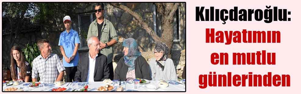 Kılıçdaroğlu: Hayatımın en mutlu günlerinden