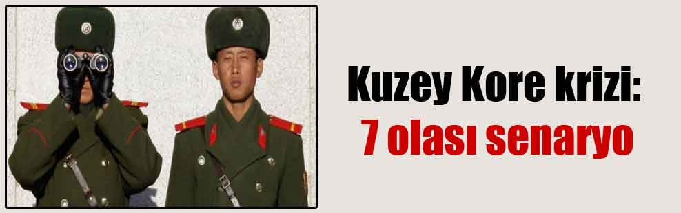 Kuzey Kore krizi: 7 olası senaryo