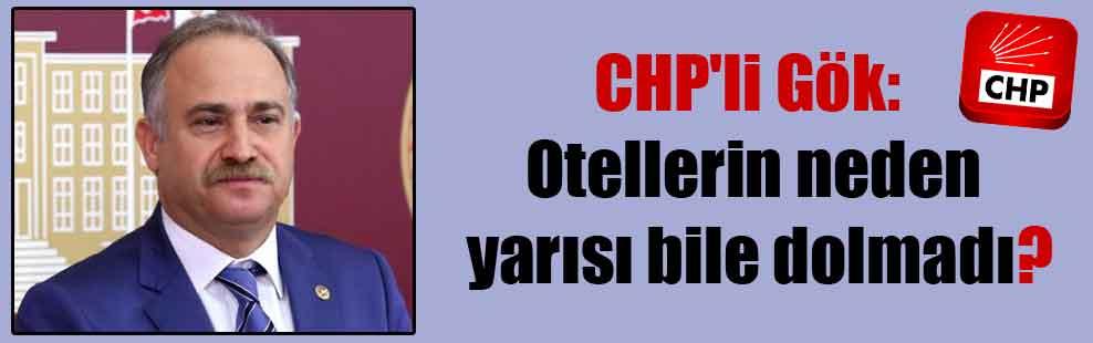 CHP'li Gök: Otellerin neden yarısı bile dolmadı?