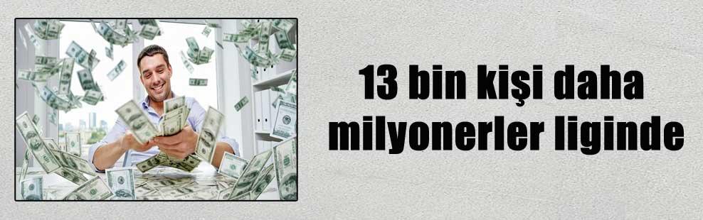 13 bin kişi daha milyonerler liginde