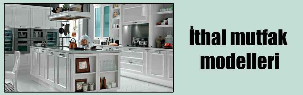 İthal mutfak modelleri