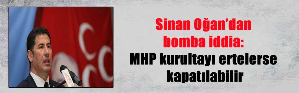 Sinan Oğan'dan bomba iddia: MHP kurultayı ertelerse kapatılabilir