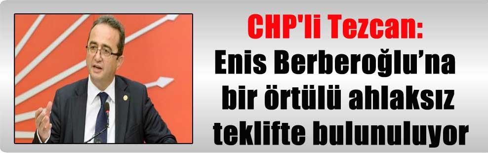 CHP'li Tezcan: Enis Berberoğlu'na bir örtülü ahlaksız teklifte bulunuluyor