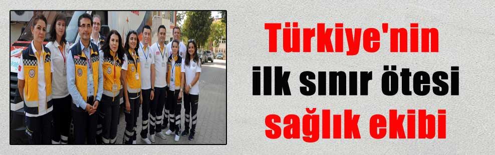 Türkiye'nin ilk sınır ötesi sağlık ekibi