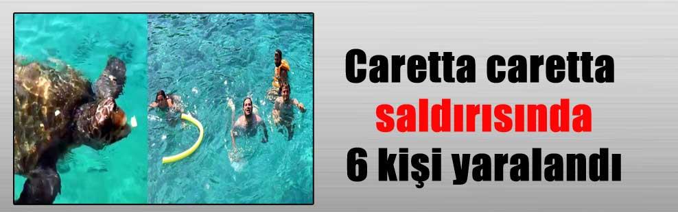 Caretta caretta saldırısında 6 kişi yaralandı