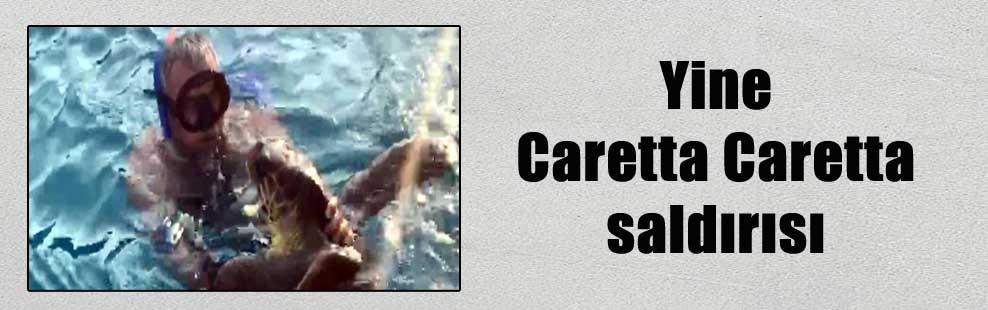 Yine Caretta Caretta saldırısı