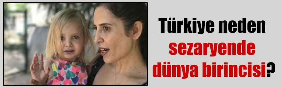 Türkiye neden sezaryende dünya birincisi?
