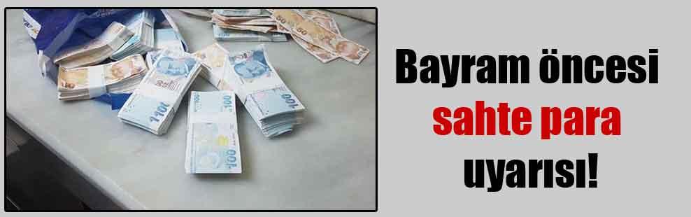 Bayram öncesi sahte para uyarısı!