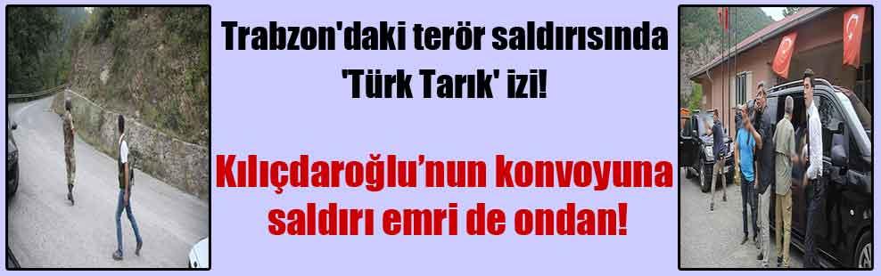 Trabzon'daki terör saldırısında 'Türk Tarık' izi!