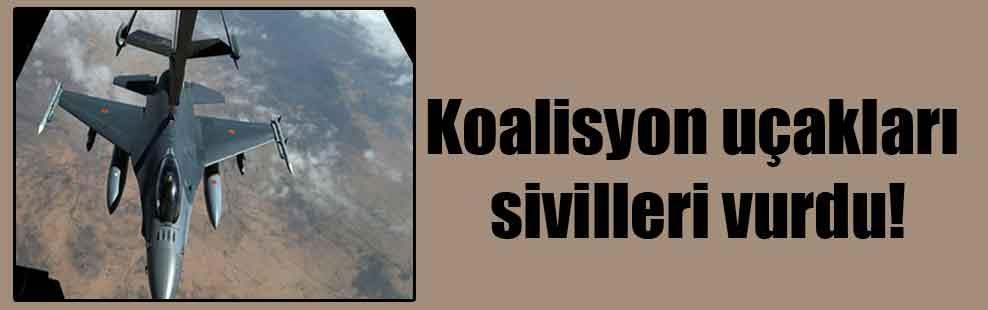 Koalisyon uçakları sivilleri vurdu!