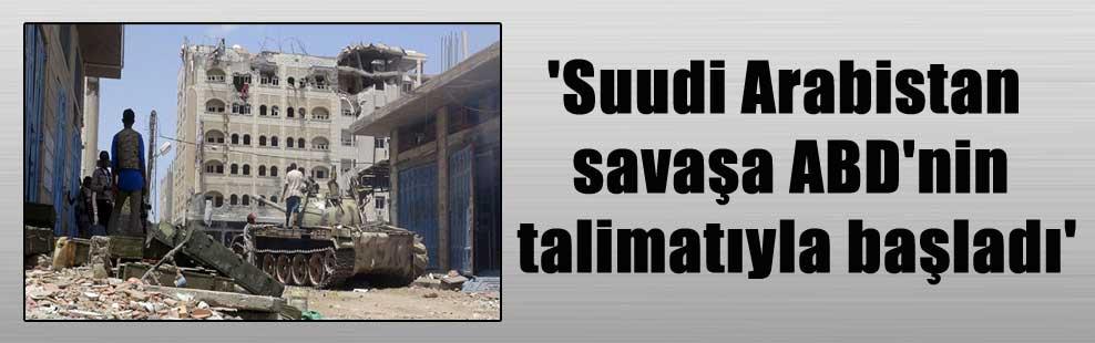 'Suudi Arabistan savaşa ABD'nin talimatıyla başladı'