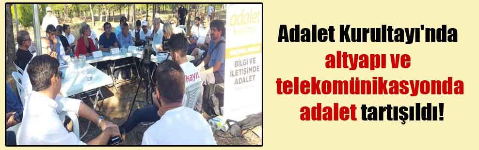 Adalet Kurultayı'nda altyapı ve telekomünikasyonda adalet tartışıldı!