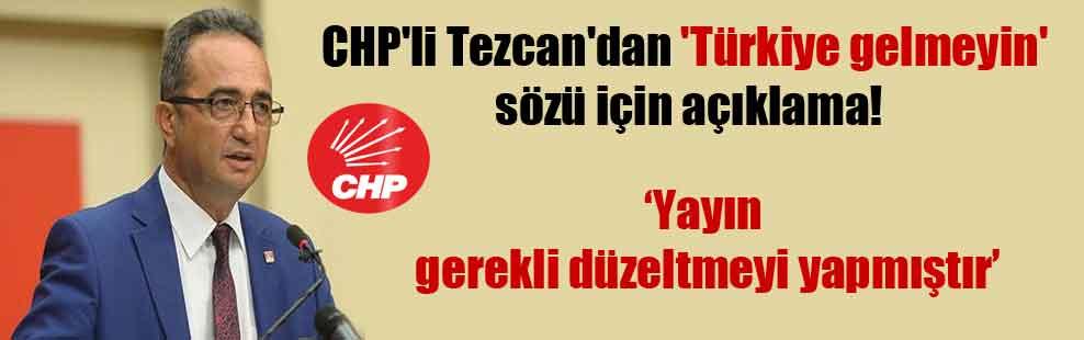 CHP'li Tezcan'dan 'Türkiye gelmeyin' sözü için açıklama!