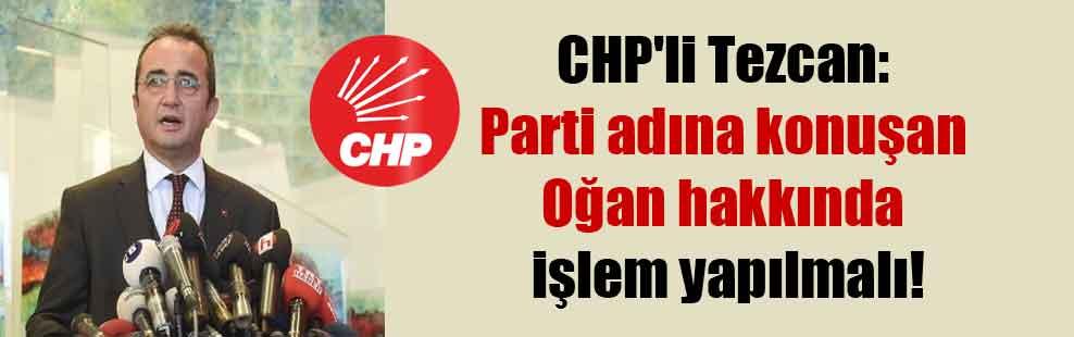 CHP'li Tezcan: Parti adına konuşan Oğan hakkında işlem yapılmalı!