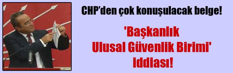 CHP'den çok konuşulacak belge! 'Başkanlık Ulusal Güvenlik Birimi' iddiası!
