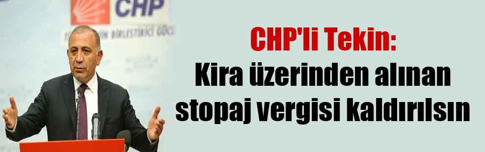 CHP'li Tekin: Kira üzerinden alınan stopaj vergisi kaldırılsın
