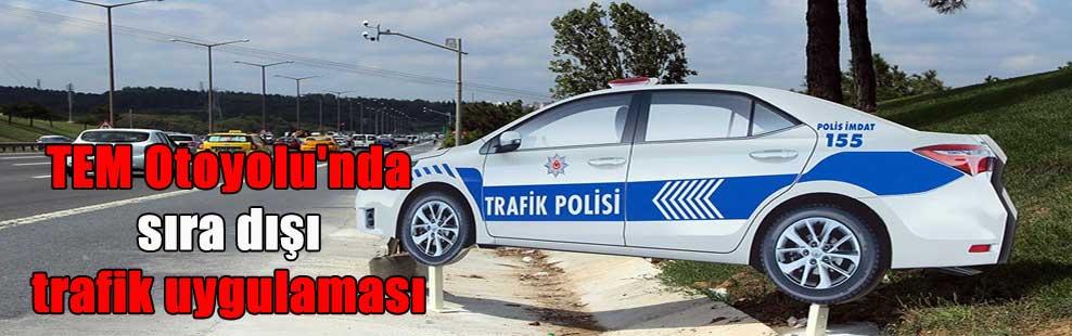 TEM Otoyolu'nda sıra dışı trafik uygulaması