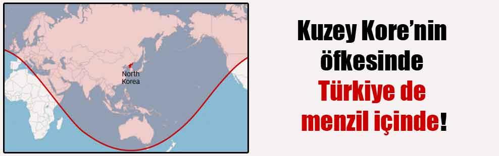 Kuzey Kore'nin öfkesinde Türkiye de menzil içinde!