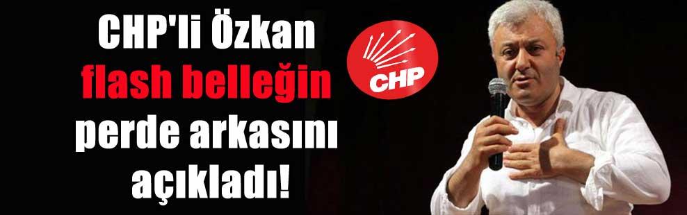 CHP'li Özkan flash belleğin perde arkasını açıkladı!