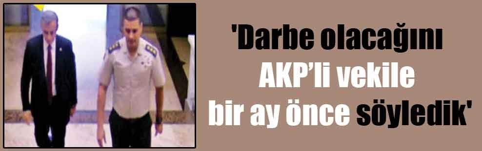 'Darbe olacağını AKP'li vekile bir ay önce söyledik'