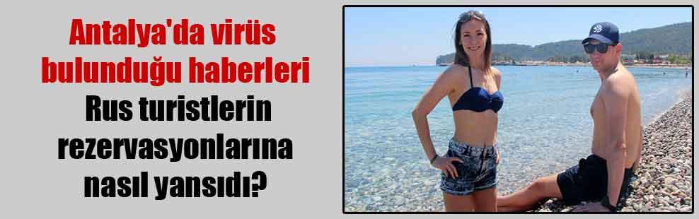 Antalyada virüs bulunduğu haberleri Rus turistlerin rezervasyonlarına nasıl yansıdı