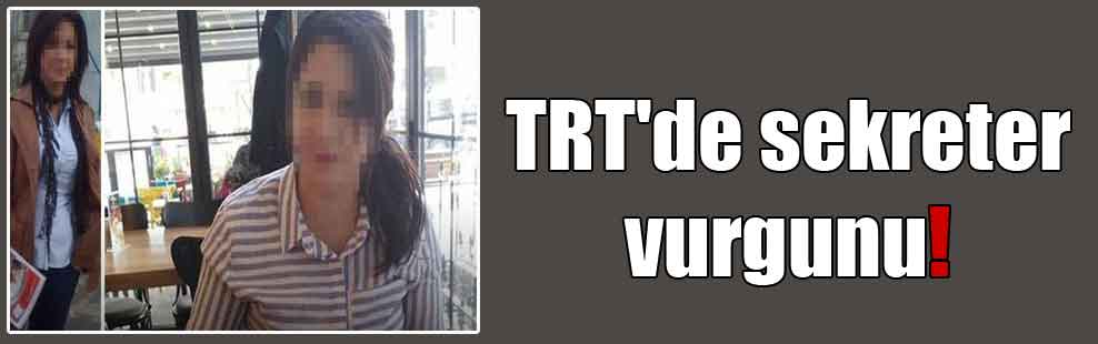 TRT'de sekreter vurgunu!