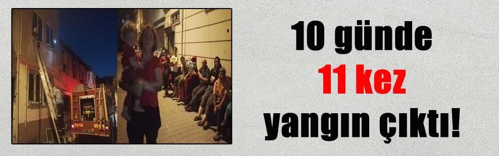 10 günde 11 kez yangın çıktı!