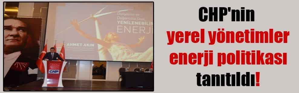CHP'nin yerel yönetimler enerji politikası tanıtıldı!
