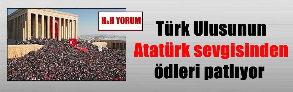 Türk Ulusunun Atatürk sevgisinden ödleri patlıyor