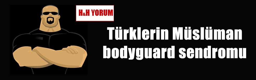 Türklerin Müslüman bodyguard sendromu