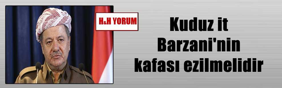 Kuduz it Barzani'nin kafası ezilmelidir