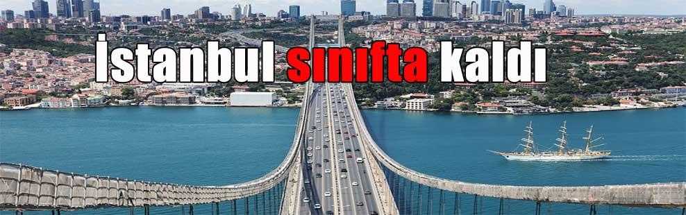 İstanbul sınıfta kaldı